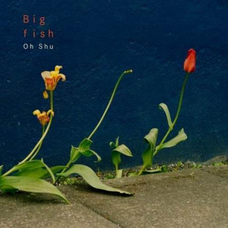 Oh Shu - Big Fish (2019)