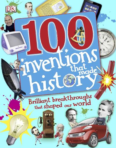 100 Invents That Made History Brilliant Breakthroughs