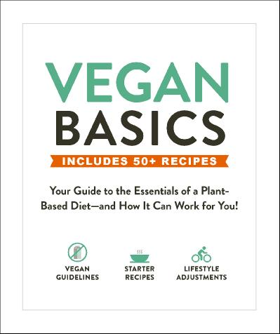 Vegan Basics Your Guide to the Essentials of a Plant-Based Diet-and How It Can Wor...