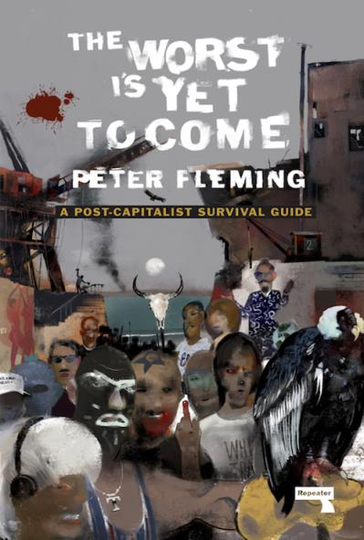The Worst Is Yet to Come A Post-Capitalist Survival Guide