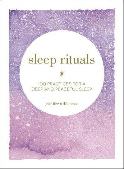 Sleep Rituals 100 Practices for a Deep and Peaceful Sleep