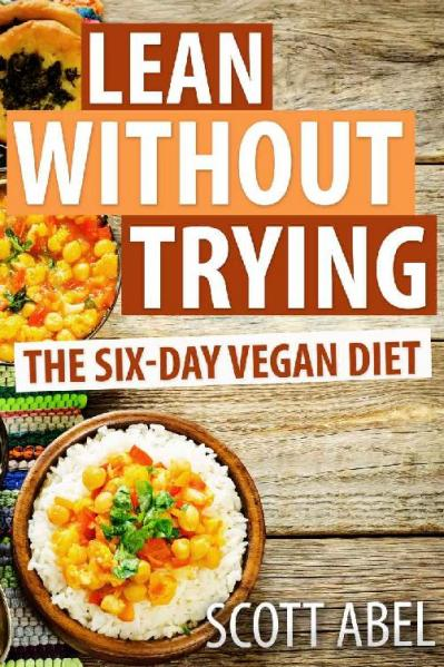 Lean Without Trying The 6-Day Vegan Diet