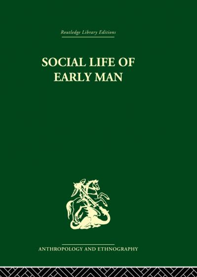 Social Life of Early Man (Routledge Library Editions Anthropology and Ethnography)