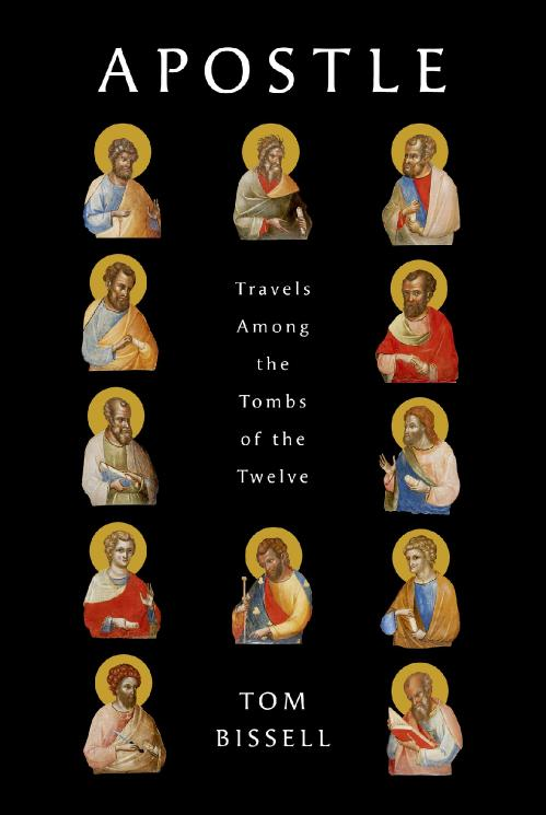 Apostle  Travels Among the Tombs of the Twelve by Tom Bissell