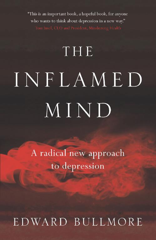 The Inflamed Mind  A Radical New Approach to Depression by Edward Bullmore