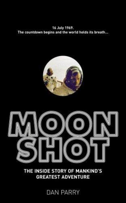 Moon Shot  The Inside Story of Man's Greatest Adventure by Dan Parry