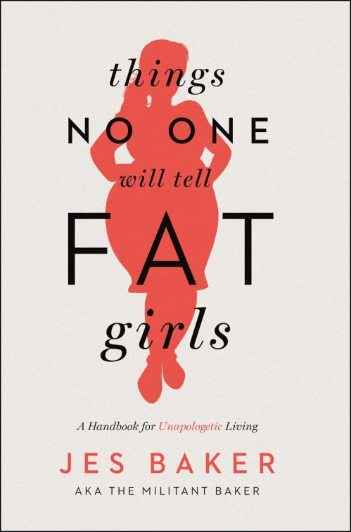Things No One Will Tell Fat Girls by Jes M  Baker