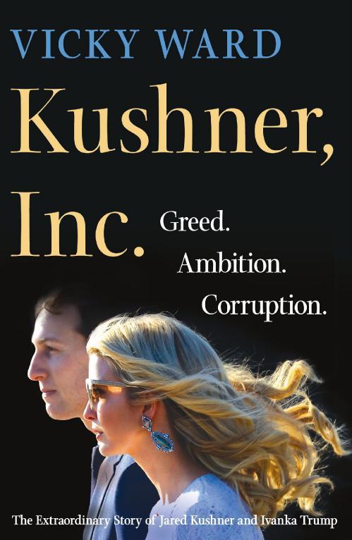 Kushner, Inc Greed Ambition Corruption by Vicky Ward