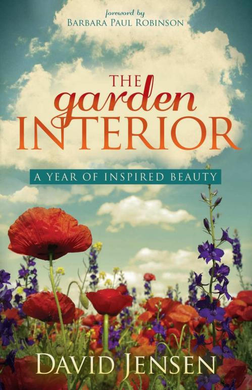 The Garden Interior A Year of Inspired Beauty   David Jensen