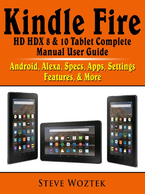 Kindle Fire HD HDX 8 & 10 Tablet Complete Manual User Guide Android, Alexa, Specs,