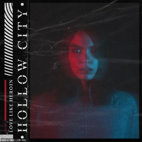 Hollow City - Love Like Heroin (Single) (2019)