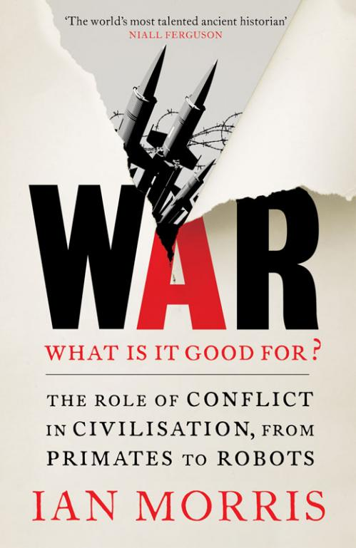 War! What Is It Good For by Ian Morris
