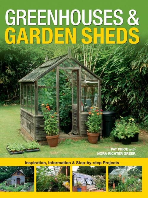 Greenhouses & Garden Sheds Inspiration, Information & Step-by-Step Projects