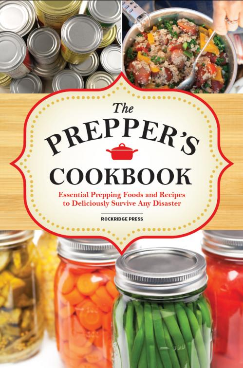 The Preppers Cookbook Essential Prepping Foods and Recipes to Deliciously Survive ...