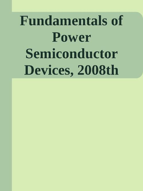 Fundamentals of Power Semiconductor Devices, 2008th Edition
