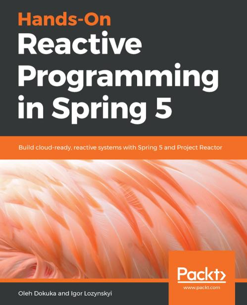 Hands On Reactive Programming in Spring 5 Build cloud ready, reactive systems with...
