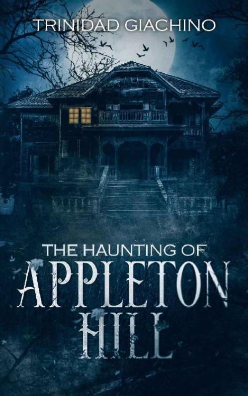 The Haunting of Appleton Hill   Trinidad Giachino