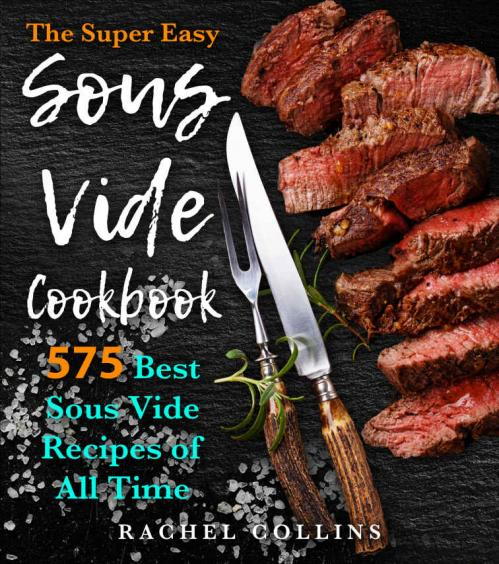 Sous Vide Cookbook 575 Best Sous Vide Recipes of All Time (with Nutrition Facts an...
