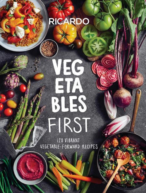 Vegetables First 120 Vibrant Vegetable Forward Recipes