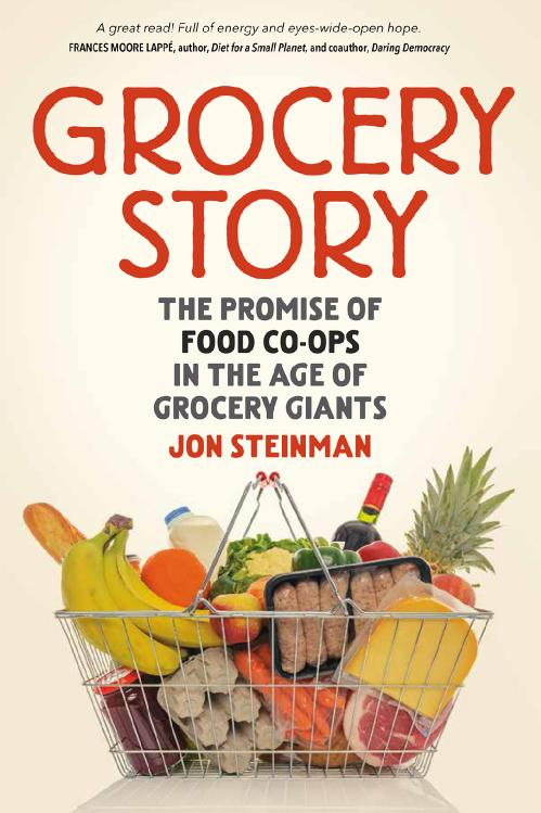 Grocery Story The Promise of Food Co-ops in the Age of Grocery Giants
