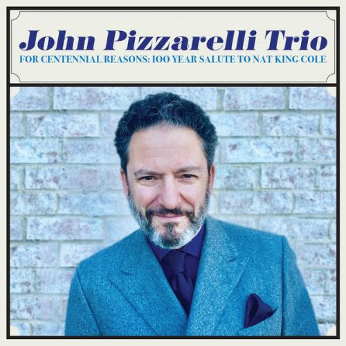 John Pizzarelli Trio - For Centennial Reasons 100 Year Salute to Nat King Cole (2019)