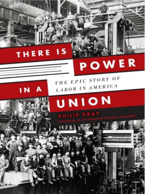Philip Dray - There Is Power in a Union