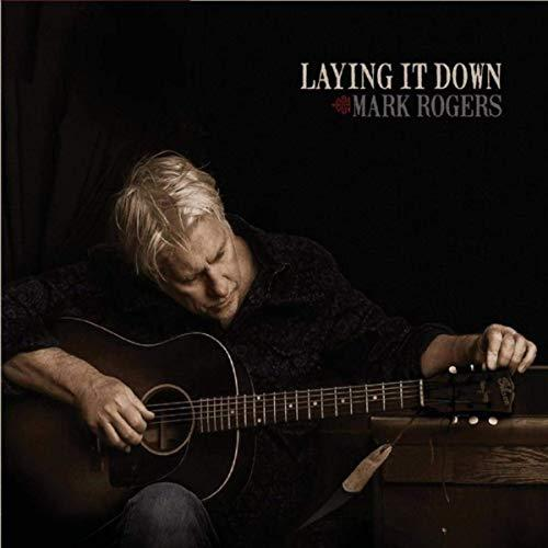 Mark Rogers-Laying It Down