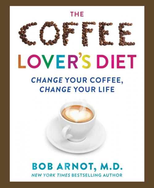 The Coffee Lover's Diet - Change Your Coffee, Change Your Life