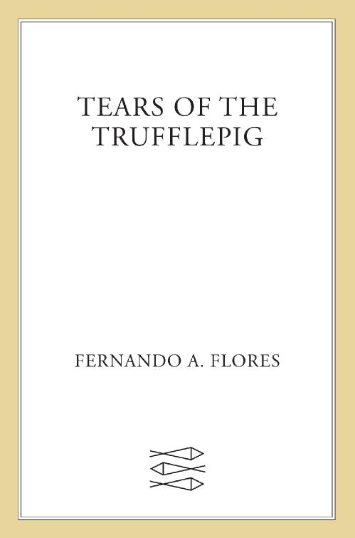Tears of the Trufflepig by Fernando A Flores
