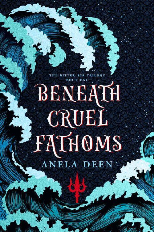 Beneath Cruel Fathoms - Anela Deen