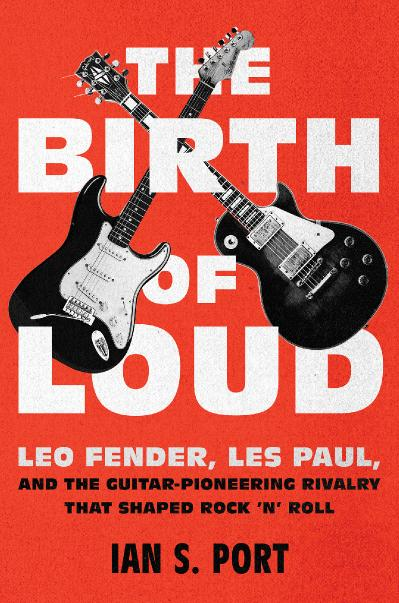 The Birth of Loud Leo Fender, Les Paul, and the Guitar-Pioneering Rivalry That Sha...