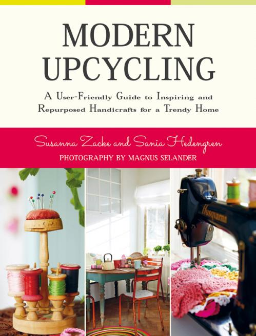 Modern Upcycling A User-Friendly Guide to Inspiring and Repurposed Handicrafts for...