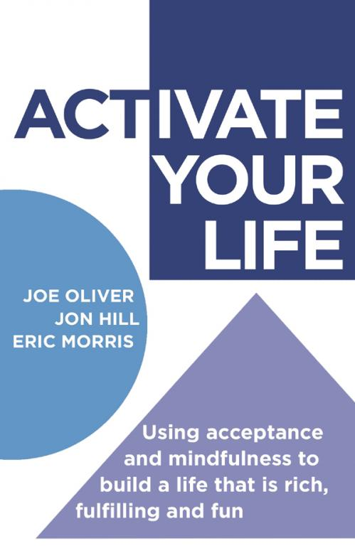 ACTivate Your Life Using acceptance and mindfulness to build a life that is rich, ...