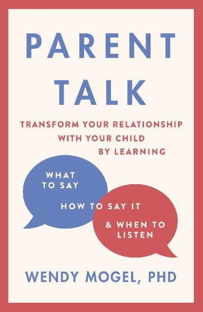Parent Talk Transform Your Relationship with Your Child By Learning What to Say, H...