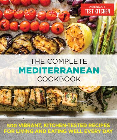 The Complete Mediterranean Cookbook 500 Vibrant, Kitchen-Tested Recipes for Living...