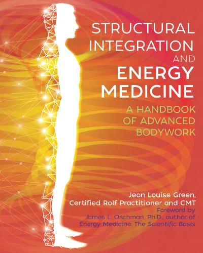 Structural Integration and Energy Medicine A Handbook of Advanced Bodywork