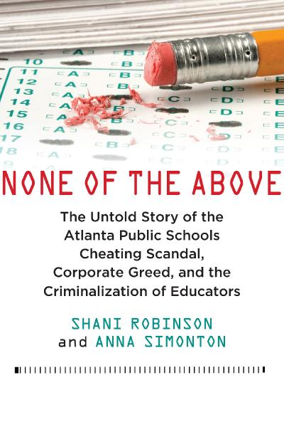 None of the Above The Untold Story of the Atlanta Public Schools Cheating Scandal,...