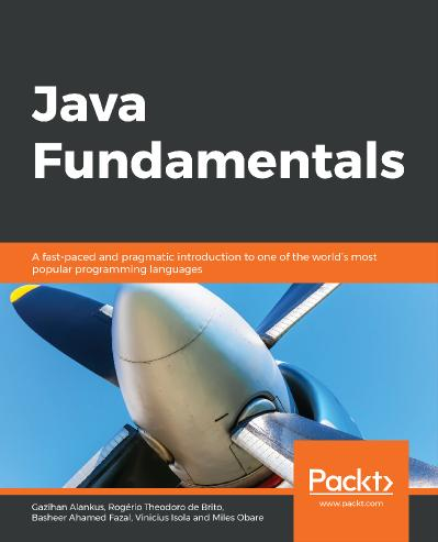 Java Fundamentals A fast-paced and pragmatic introduction to one of the world