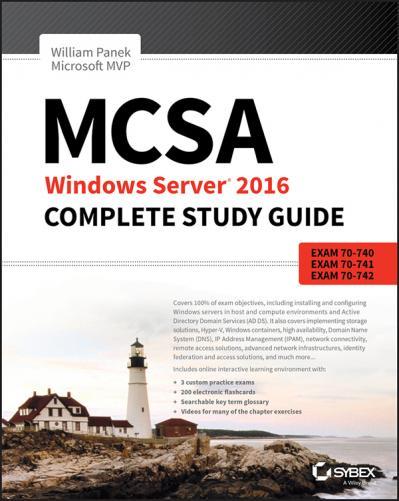 MCSA Windows Server 2016 Complete Study Guide Exam 70-740, Exam 70-741, Exam 70-