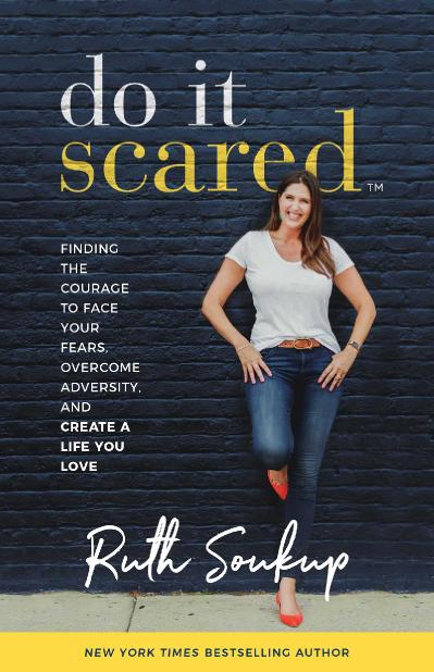 Do It Scared Finding the Courage to Face Your Fears, Overcome Adversity, and Cre