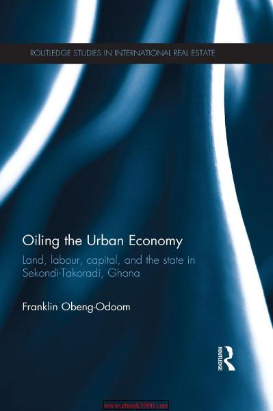 Oiling the Urban Economy-Land Labour Capital and the State in Sekondi-Takoradi Ghana