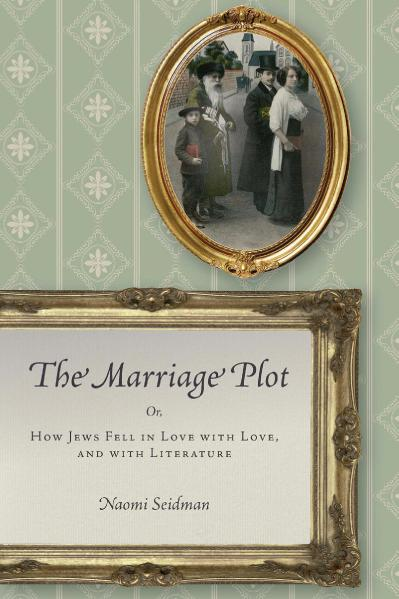The Marriage Plot Or How Jews Fell in Love with Love and with Literature