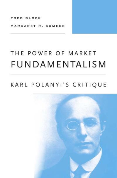 The Power of Market Fundamentalism- Karl Polanyi 39 s Critique