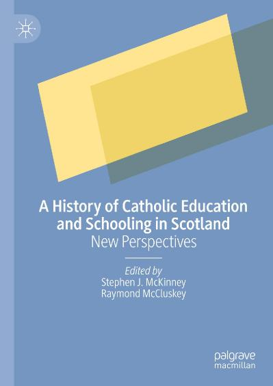 A History of Catholic Education and Schooling in Scotland New Perspectives