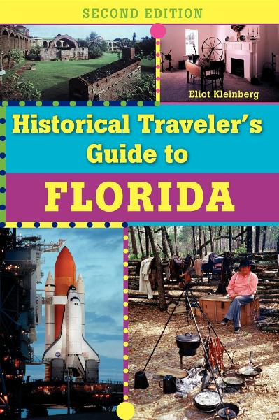 st Historical Traveler's Guide to Florida - Eliot Kleinberg