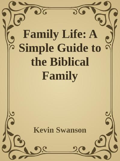 Family Life- A Simple Guide to the Kevin Swanson
