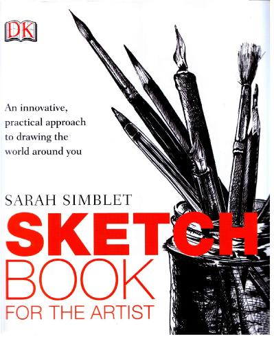 Sketch Book for the Artist - An Innovative Practical Approach to Drawing the World...