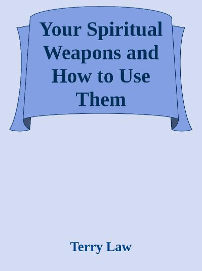 Your Spiritual Weapons and How to Use   Terry Law
