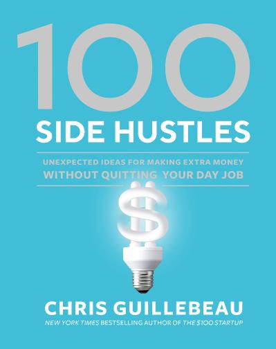 100 Side Hustles Unexpected Ideas for Making Extra Money Without Quitting Your Day...