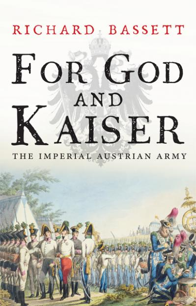 For God and Kaiser The Imperial Austrian Army, 1619-(1918)